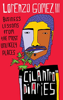 Texas ceo magazine the cilantro diaries business lessons from the part memoir part do it yourself guide for professional success the cilantro diaries brings together gomezs best business advice in a book that is both solutioingenieria Choice Image