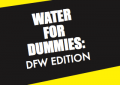 Water for Dummies: DFW Edition